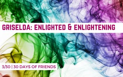 Day 3: Griselda, Enlightened & Enlightening